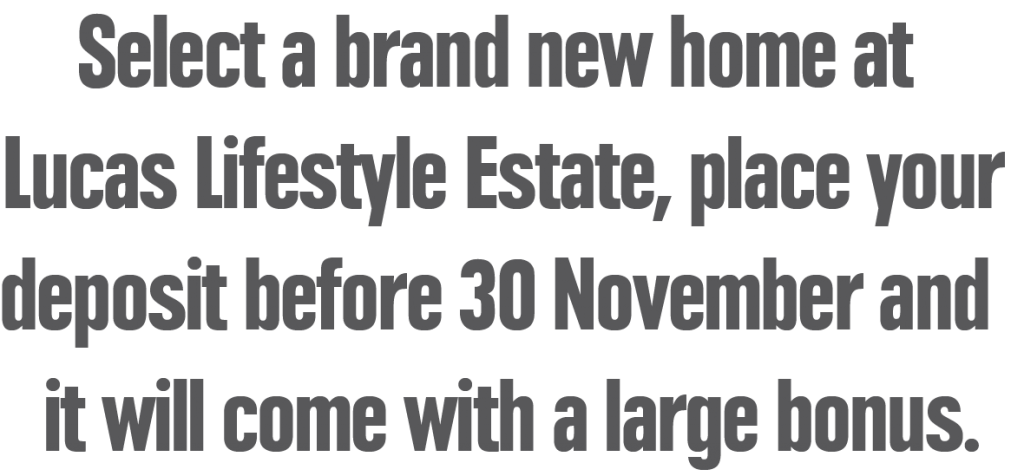 Brand New Homes Bonus at Lucas Lifestyle Estate before November 30th